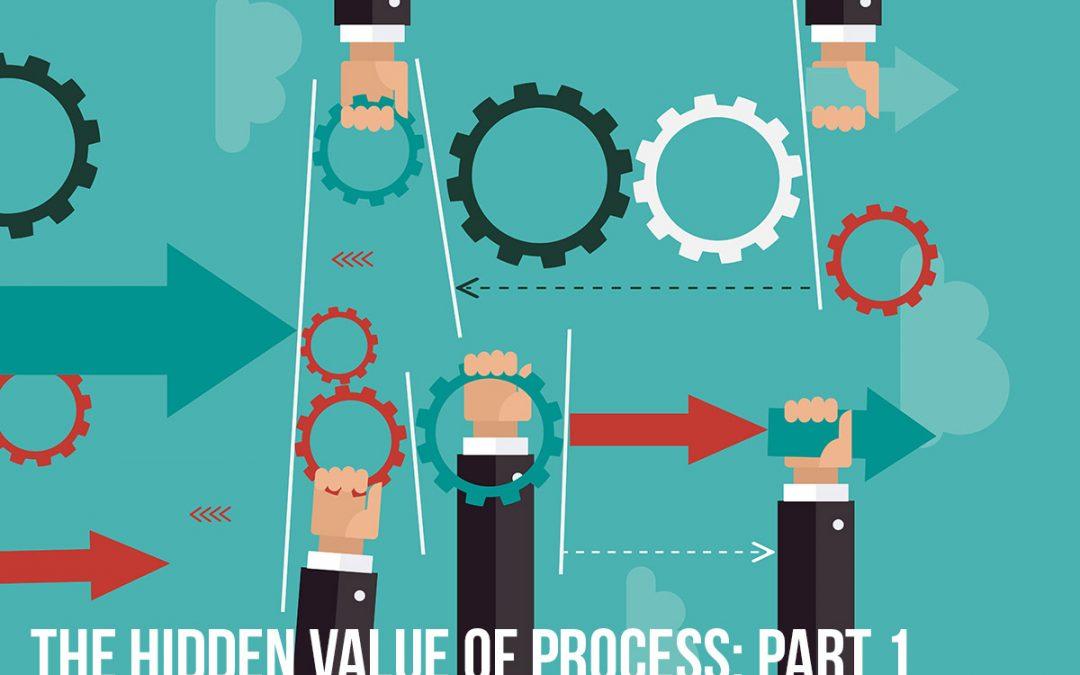 The Hidden Value of Process — Part 1
