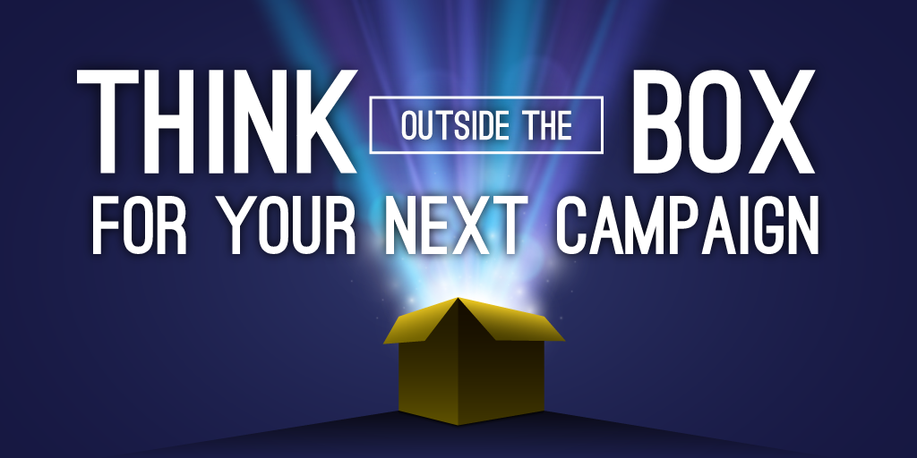 How to Think Outside the Box for Your Next Corporate Campaign