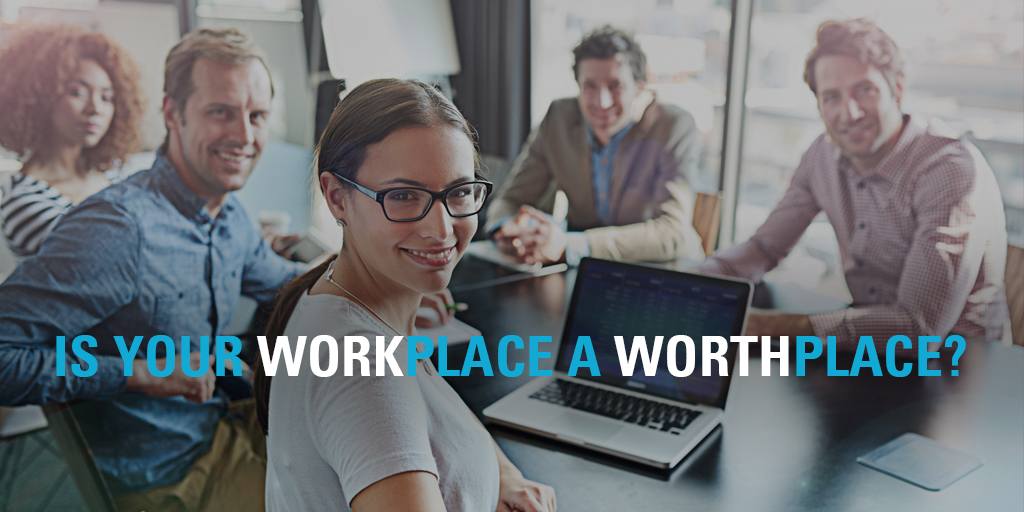 Is Your Workplace a Worthplace?