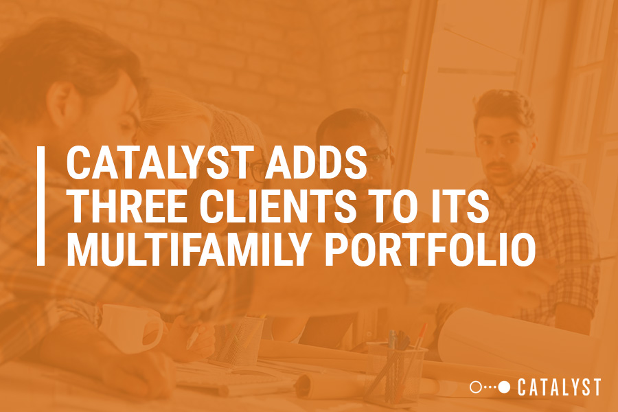 Catalyst Adds Three Clients to its Multifamily Portfolio