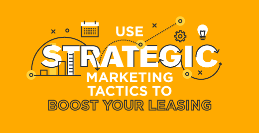 Use Strategic Marketing Tactics to Boost Your Leasing