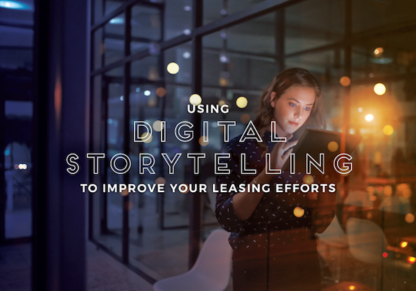 Use Digital Storytelling to Improve Your Leasing Efforts