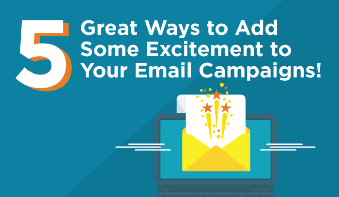 Five Great Ways to Add Some Excitement to Your Email Campaigns!
