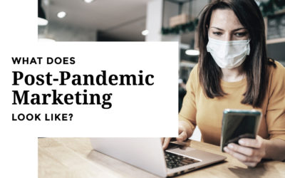 What Does Post-Pandemic Marketing Look Like?